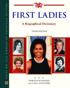 First Ladies: A Biographical Dictionary, 3rd Edition (Political Biographies)