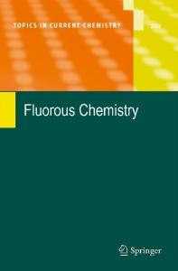 Fluorous Chemistry (Topics in Current Chemistry, Volume 308)