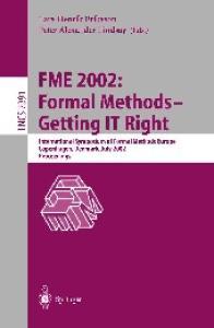 FME 2002: Formal Methods - Getting IT Right: International Symposium of Formal Methods Europe, Copenhagen, Denmark, July 22-24, 2002 Proceedings