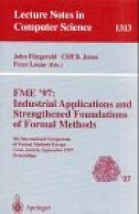 FME '97 Industrial Applications and Strengthened Foundations of Formal Methods: 4th International Symposium of Formal Methods Europe, Graz, Austria,