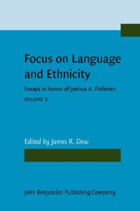 Focus on Language and Ethnicity: Essays in Honor of Joshua A. Fishman (Focusschrift in honor of Joshua A. Fishman on the occasion of his 65th birthday)