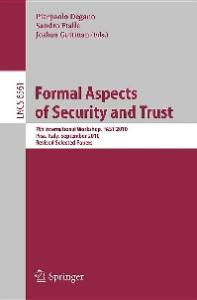 Formal Aspects of Security and Trust, 7th International Workshop, FAST 2010 Pisa, Italy, September 16-17, 2010 Revised