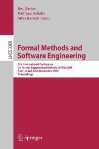 Formal Methods and Software Engineering: 6th International Conference on Formal Engineering Methods, ICFEM 2004, Seattle, WA, USA, November 8-12, 2004, Proceedings (Lecture Notes in Computer Science)