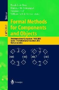 Formal Methods for Components and Objects: First International Symposium, FMCO 2002, Leiden, The Netherlands, November 5-8, 2002, Revised Lectures