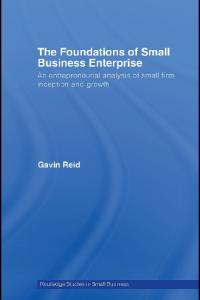 Foundations of Small Business Enterprise (Routledge Studies in Small Business)