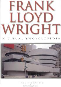 Frank Lloyd Wright. A Visual Encyplopedia