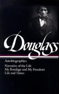 Frederick Douglass : Autobiographies : Narrative of the Life of Frederick Douglass, an American Slave   My Bondage and My Freedom   Life and Times of Frederick Douglass (Library of America)