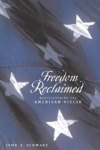 Freedom Reclaimed: Rediscovering the American Vision