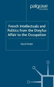 French Intellectuals and Politics from the Dreyfus Affair to the Occupation (French Politics, Society and Culture)