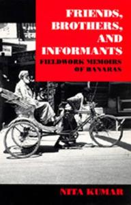 Friends, brothers, and informants: fieldwork memoirs of Banaras