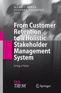From Customer Retention to a Holistic Stakeholder Management System: Living a Vision