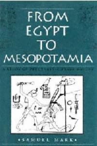 From Egypt to Mesopotamia: A Study of Predynastic Trade Routes (Studies in Nautical Archaeology)