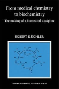 From Medical Chemistry to Biochemistry: The Making of a Biomedical Discipline (Cambridge Studies in the History of Medicine)