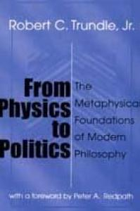 From Physics to Politics: The Metaphysical Foundations of Modern Philosophy