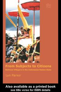 From Subjects to Citizens: Balinese Villagers in the Indonesian Nation-State