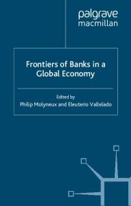 Frontiers of Banks in a Global Economy (Palgrave Macmillan Studies in Banking and Financial Institutions)