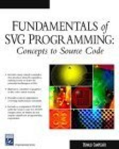 Fundamentals of SVG Programming: Concepts to Source Code (Graphics Series)