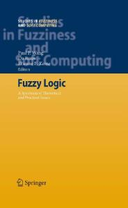 Fuzzy Logic: A Spectrum of Theoretical and Practical Issues (Studies in Fuzziness and Soft Computing 215)