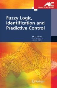 Fuzzy Logic, Identification and Predictive Control (Advances in Industrial Control)