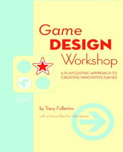 Game Design Workshop, Second Edition: A Playcentric Approach to Creating Innovative Games