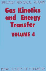 Gas Kinetics and Energy Transfer: v.4: A Review of Chemical Literature (Specialist Periodical Reports)