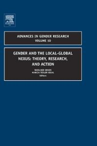 Gender and the Local-Global Nexus, Volume 10: Theory, Research, and Action (Advances in Gender Research)
