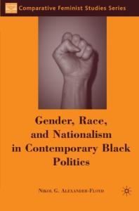 Gender, Race, and Nationalism in Contemporary Black Politics (Comparative Feminist Studies)