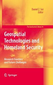 Geospatial Technologies and Homeland Security: Research Frontiers and Future Challenges (GeoJournal Library)