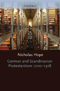 German and Scandinavian Protestantism 1700-1918 (Oxford History of the Christian Church)