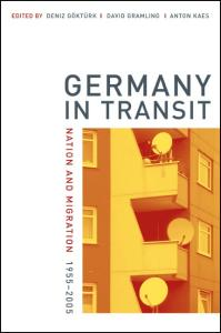 Germany in Transit: Nation and Migration, 1955-2005 (Weimar and Now: German Cultural Criticism)
