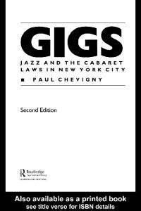 Gigs: Jazz and the Cabaret Laws in New York City (Routledge Series in Law, Society and Popular Culture)