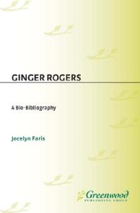 Ginger Rogers: A Bio-Bibliography (Bio-Bibliographies in the Performing Arts)
