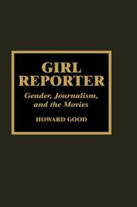 Girl Reporter : Gender, Journalism, and the Movies