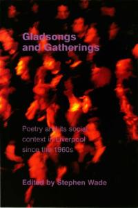 Gladsongs and Gatherings: Poetry and its Social Context in Liverpool since the 1960s
