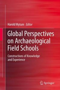 Global Perspectives on Archaeological Field Schools: Constructions of Knowledge and Experience