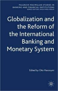 Globalization and the Reform of the International Banking and Monetary System (Palgrave Macmillan Studies in Banking and Financial Institutions)