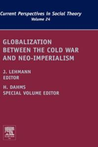 Globalization Between the Cold War and Neo-Imperialism, Volume 24 (Current Perspectives in Social Theory)