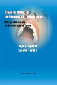 Glosario Bilingüe de Términos Odontologicos - Bilingual Glossary of Odontological Terms