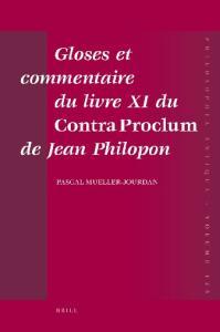 Gloses et commentaire du livre XI du Contra Proclum de Jean Philopon : Autour de la matière première du Monde