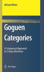 Goguen Categories: A Categorical Approach to L-fuzzy Relations (Trends in Logic, Volume 25)