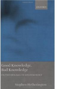 Good Knowledge, Bad Knowledge: On Two Dogmas of Epistemology
