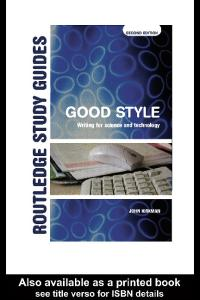 Good Style: Writing For Science and Technology (Routledge Study Guides)