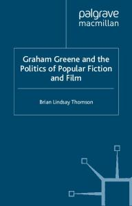 Graham Greene and the Politics of Popular Fiction and Film