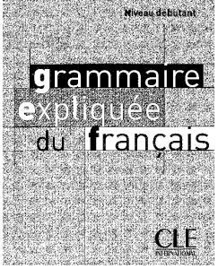 Grammaire expliquée du français. Niveau débutant
