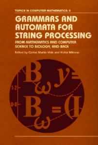 Grammars and Automata for String Processing: From Mathematics and Computer Science to Biology, and Back (Topics in Computer Mathematics)