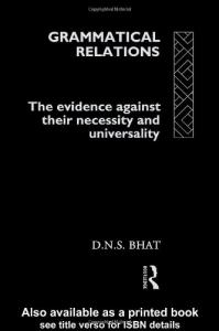 Grammatical Relations: The Evidence Against Their Necessity and Universality (Theoretical Linguistics)
