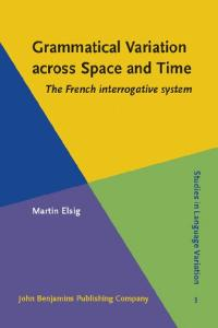 Grammatical Variation Across Space and Time: The French Interrogative System (Studies in Language Variation)