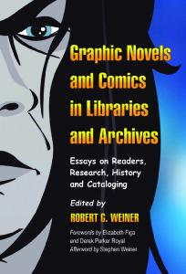 Graphic Novels and Comics in Libraries and Archives: Essays on Readers, Research, History and Cataloging