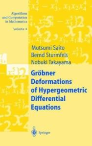 Groebner Deformations of Hypergeometric Differential Equations, Algorithms and Computation in Mathematics, Volume 6