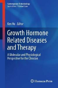 Growth Hormone Related Diseases and Therapy: A Molecular and Physiological Perspective for the Clinician (Contemporary Endocrinology)